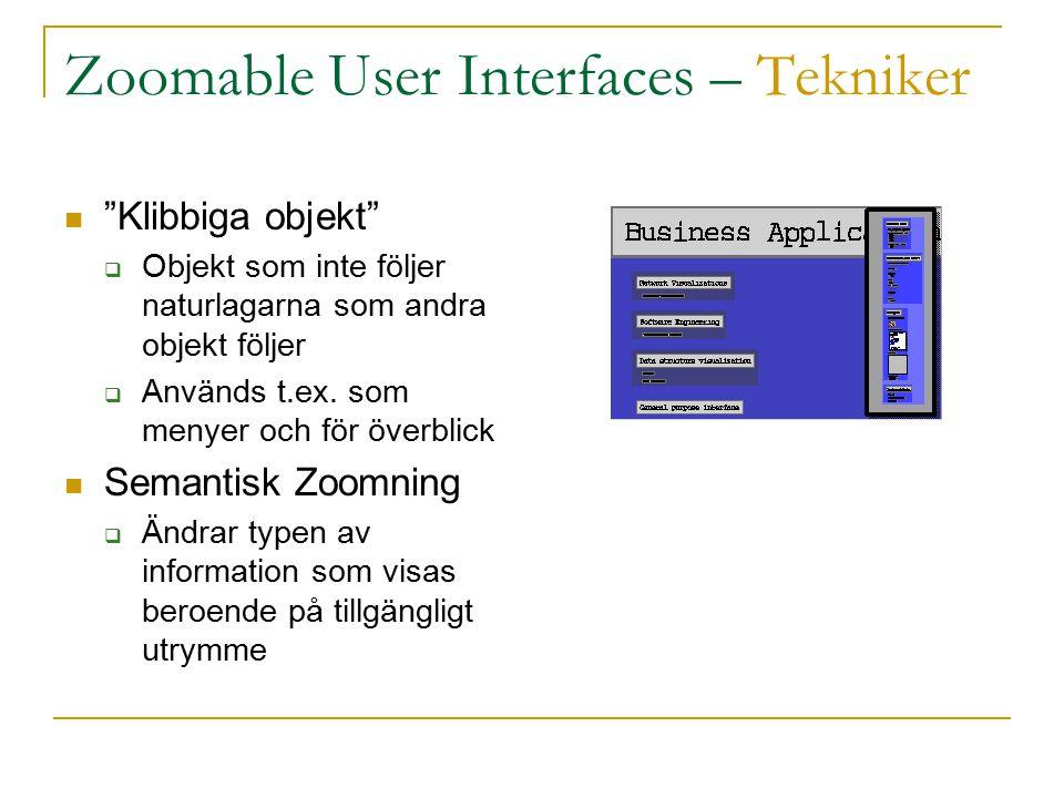 Zoomable User Interfaces – Tekniker Klibbiga objekt  Objekt som inte följer naturlagarna som andra objekt följer  Används t.ex.