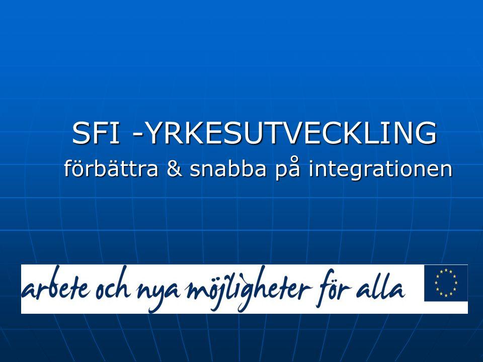 SFI -YRKESUTVECKLING SFI -YRKESUTVECKLING förbättra & snabba på integrationen förbättra & snabba på integrationen