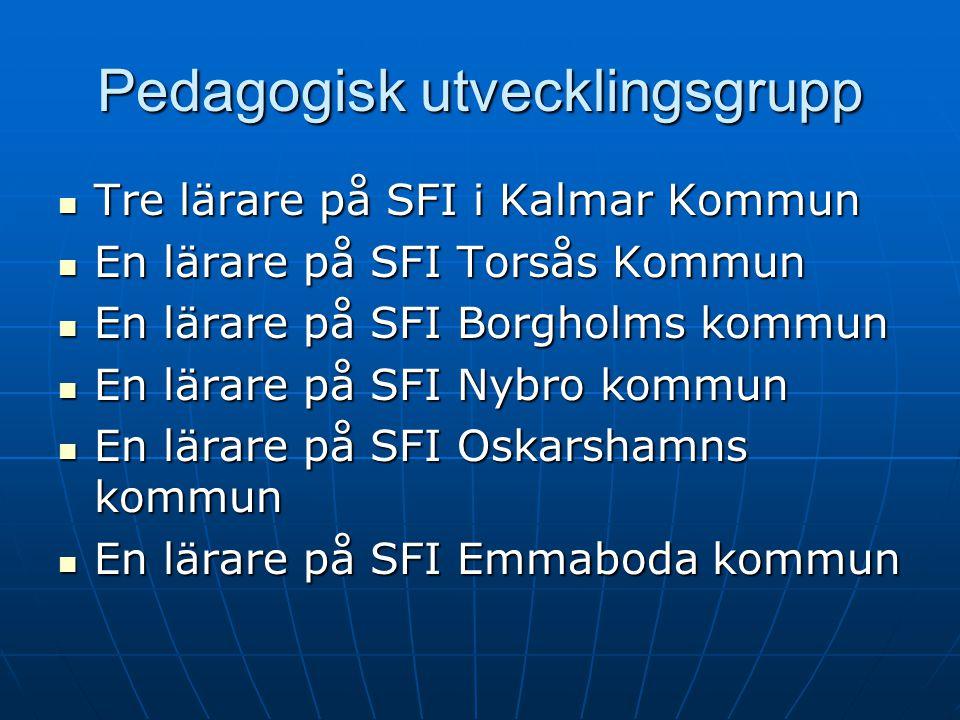 Pedagogisk utvecklingsgrupp Tre lärare på SFI i Kalmar Kommun Tre lärare på SFI i Kalmar Kommun En lärare på SFI Torsås Kommun En lärare på SFI Torsås