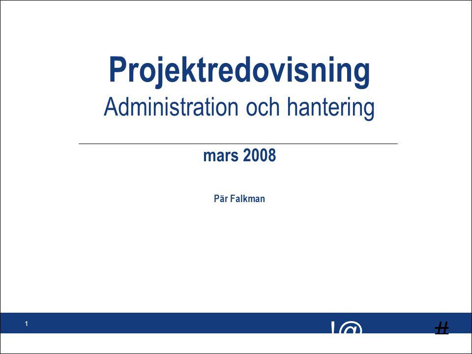 # !@ 1 Projektredovisning Administration och hantering mars 2008 Pär Falkman