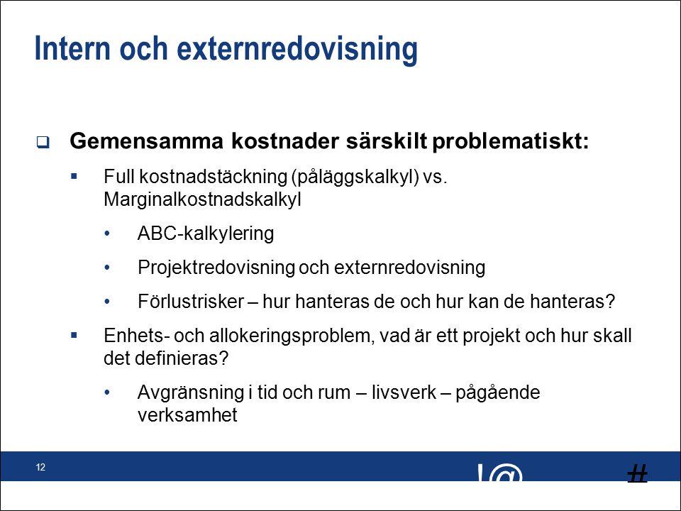 # !@ 12 Intern och externredovisning  Gemensamma kostnader särskilt problematiskt:  Full kostnadstäckning (påläggskalkyl) vs.