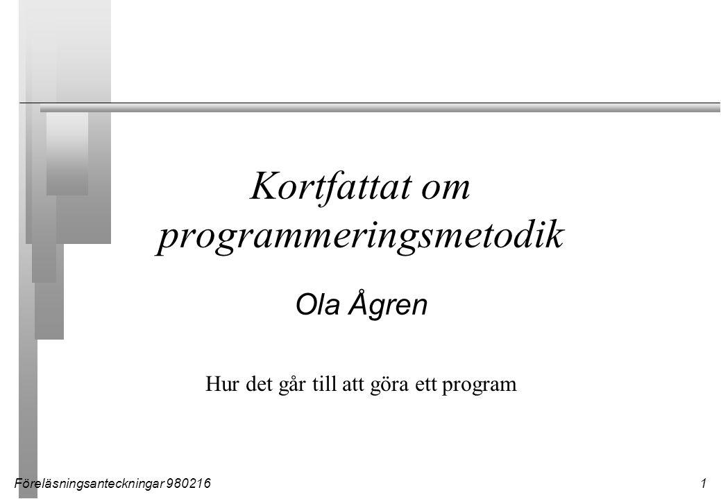 Föreläsningsanteckningar 9802161 Kortfattat om programmeringsmetodik Ola Ågren Hur det går till att göra ett program