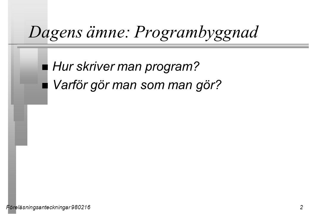 Föreläsningsanteckningar 9802162 Dagens ämne: Programbyggnad n Hur skriver man program? n Varför gör man som man gör?