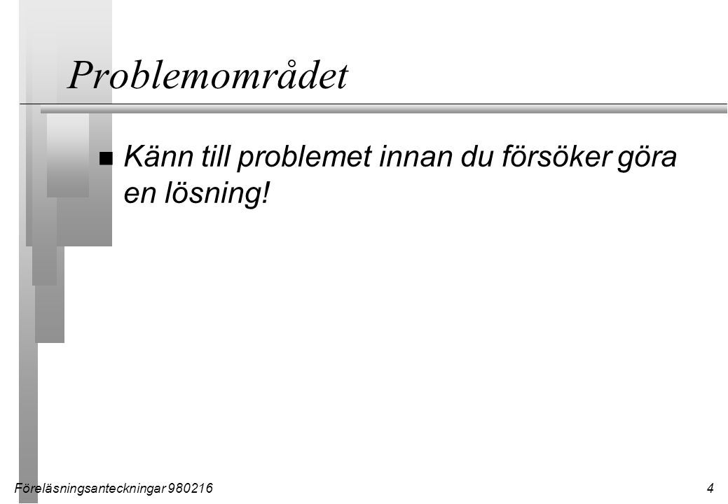 Föreläsningsanteckningar 9802164 Problemområdet n Känn till problemet innan du försöker göra en lösning!