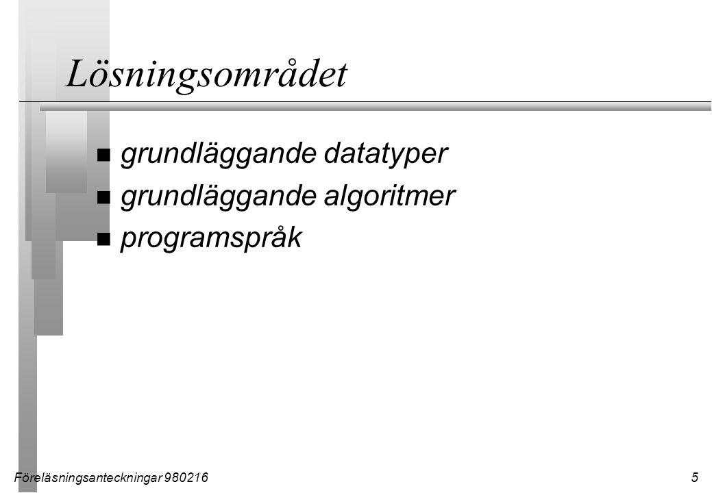 Föreläsningsanteckningar 9802165 Lösningsområdet n grundläggande datatyper n grundläggande algoritmer n programspråk