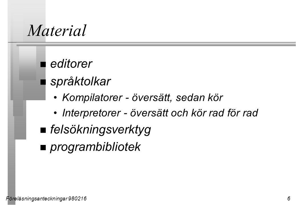 Föreläsningsanteckningar 9802166 Material n editorer n språktolkar Kompilatorer - översätt, sedan kör Interpretorer - översätt och kör rad för rad n felsökningsverktyg n programbibliotek