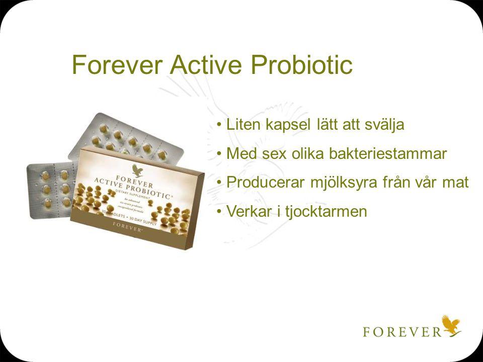 Forever Active Probiotic Liten kapsel lätt att svälja Med sex olika bakteriestammar Producerar mjölksyra från vår mat Verkar i tjocktarmen
