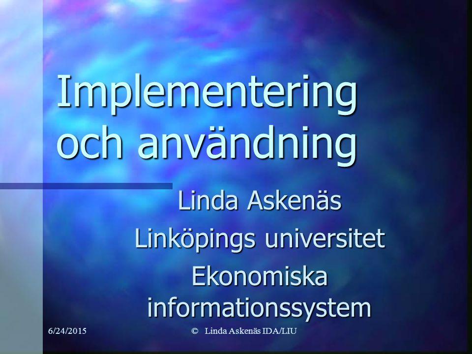 6/24/2015© Linda Askenäs IDA/LIU Implementering och användning Linda Askenäs Linköpings universitet Ekonomiska informationssystem