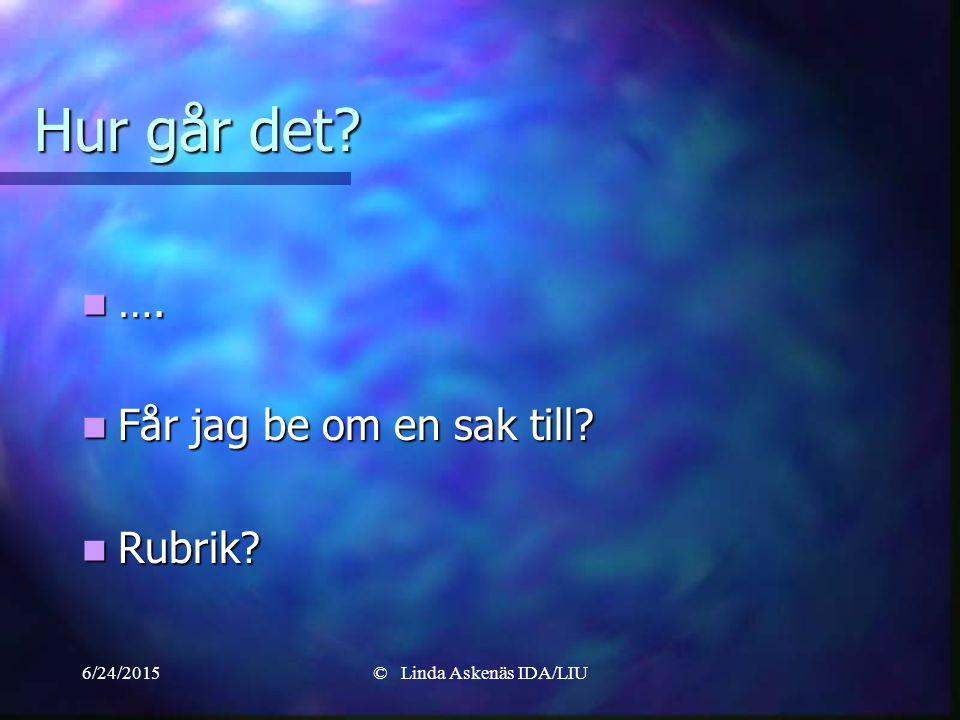6/24/2015© Linda Askenäs IDA/LIU Hur går det. …. ….