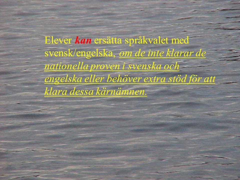 Elever kan ersätta språkvalet med svensk/engelska, om de inte klarar de nationella proven i svenska och engelska eller behöver extra stöd för att klar