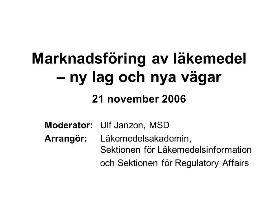 Marknadsföring av läkemedel – ny lag och nya vägar 21 november 2006 Moderator: Ulf Janzon, MSD Arrangör:Läkemedelsakademin, Sektionen för Läkemedelsin