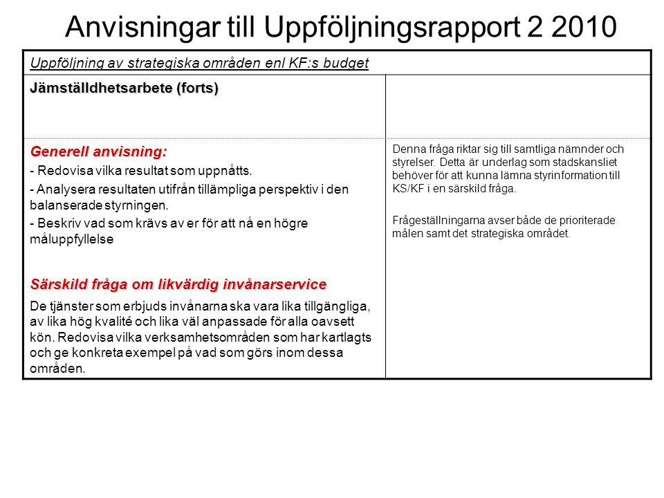 Anvisningar till Uppföljningsrapport 2 2010 Uppföljning av strategiska områden enl KF:s budget Jämställdhetsarbete (forts) Generell anvisning: - Redov