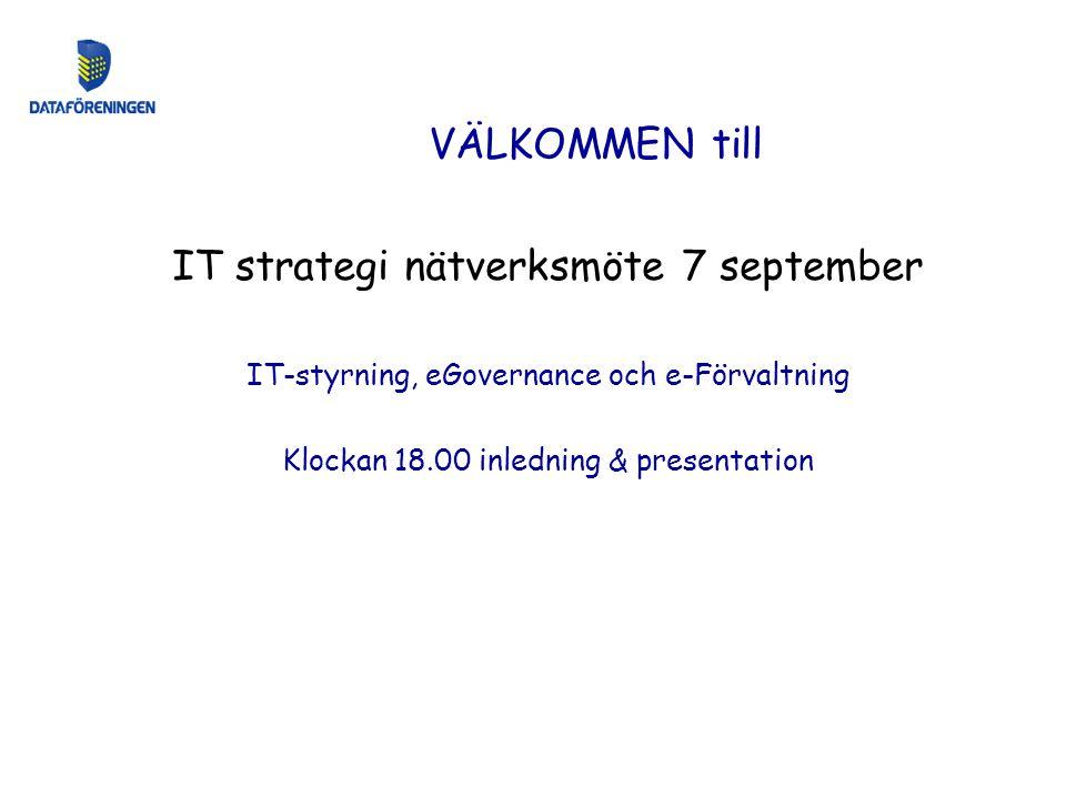 IT strategi nätverksmöte 7 september IT-styrning, eGovernance och e-Förvaltning Klockan 18.00 inledning & presentation VÄLKOMMEN till
