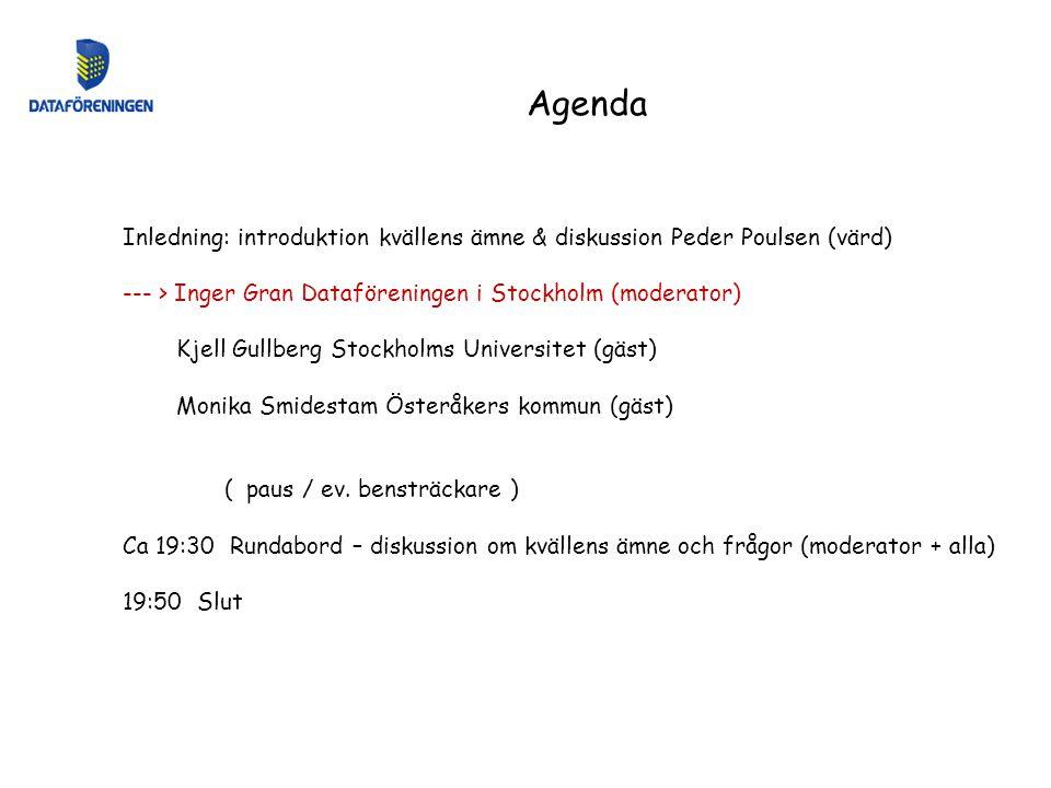 Inledning: introduktion kvällens ämne & diskussion Peder Poulsen (värd) --- > Inger Gran Dataföreningen i Stockholm (moderator) Kjell Gullberg Stockho