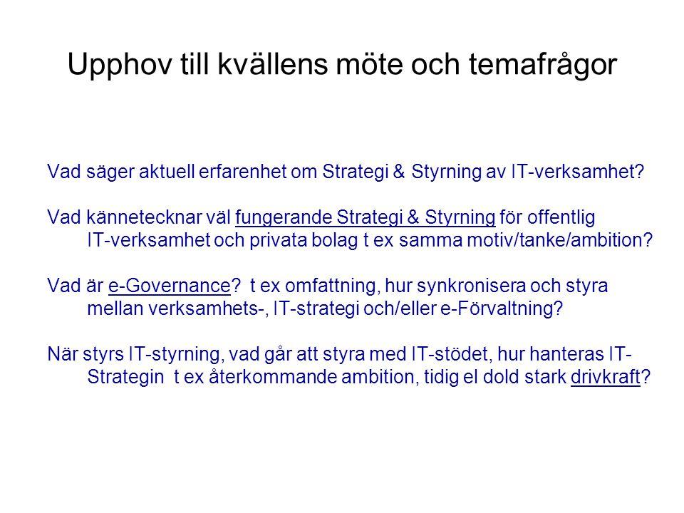 Upphov till kvällens möte och temafrågor Vad säger aktuell erfarenhet om Strategi & Styrning av IT-verksamhet? Vad kännetecknar väl fungerande Strateg