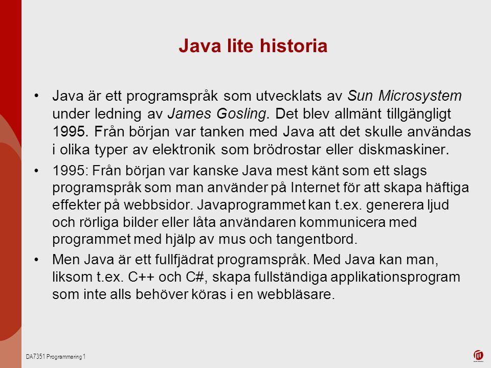 DA7351 Programmering 1 Java lite historia Java är ett programspråk som utvecklats av Sun Microsystem under ledning av James Gosling. Det blev allmänt