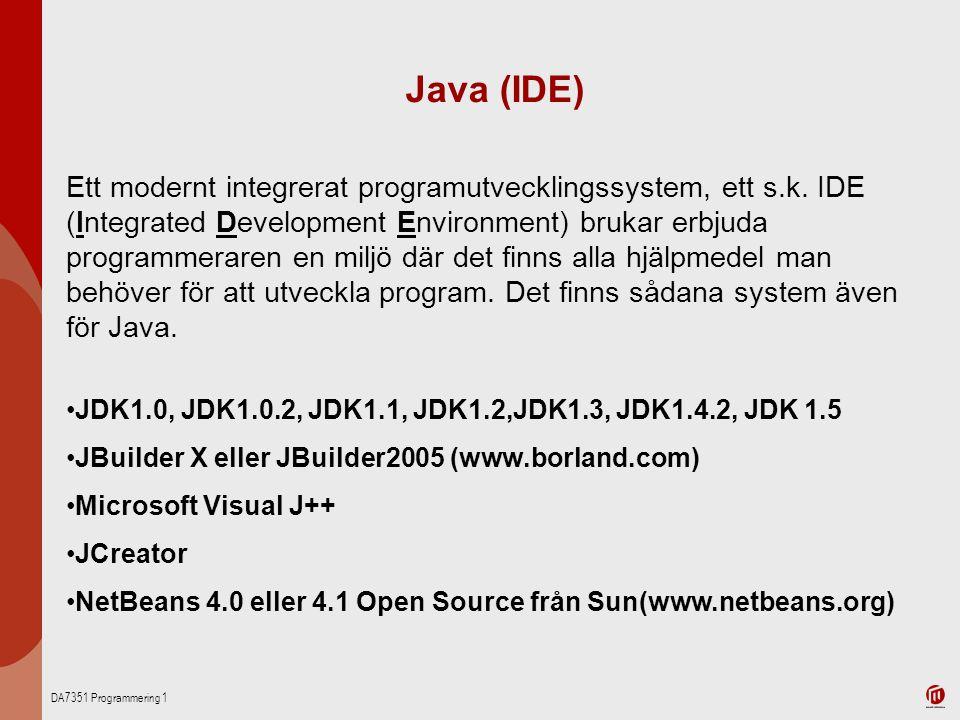 DA7351 Programmering 1 Java (IDE) Ett modernt integrerat programutvecklingssystem, ett s.k. IDE (Integrated Development Environment) brukar erbjuda pr