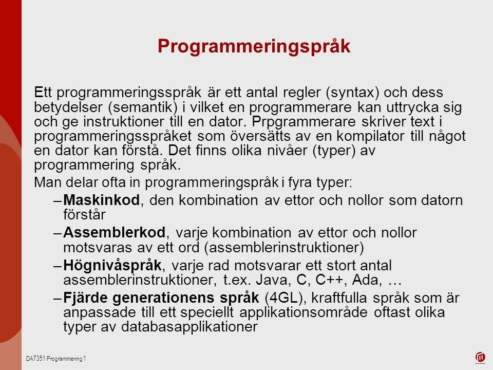 DA7351 Programmering 1 Programmeringspråk Ett programmeringsspråk är ett antal regler (syntax) och dess betydelser (semantik) i vilket en programmerar
