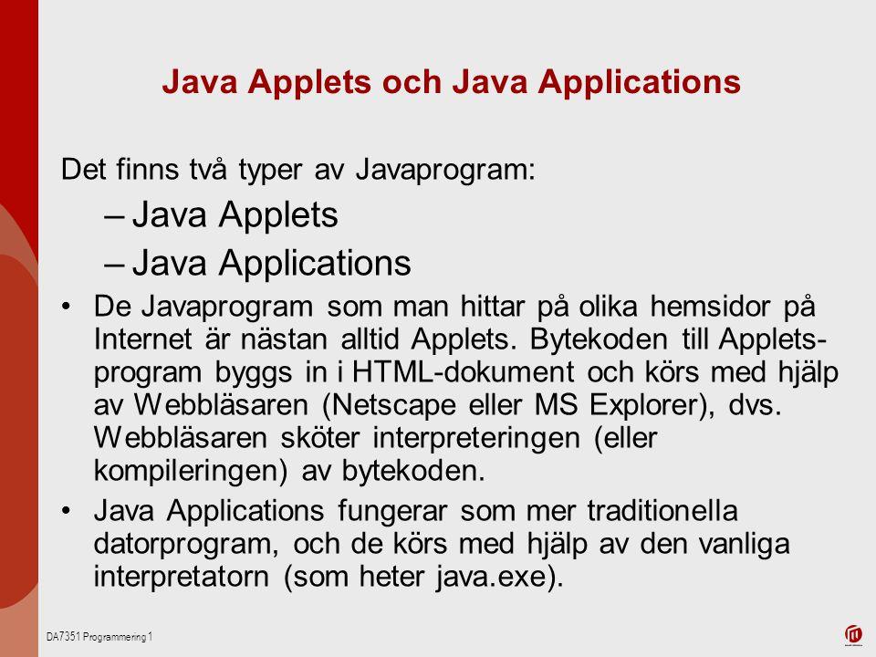 DA7351 Programmering 1 Java Applets och Java Applications Det finns två typer av Javaprogram: –Java Applets –Java Applications De Javaprogram som man