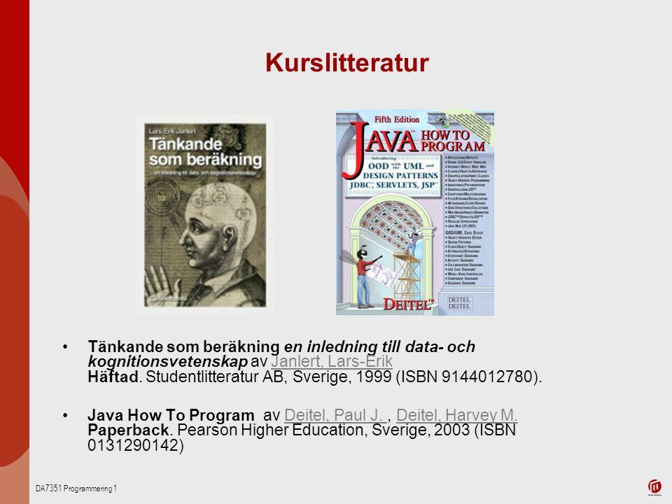 DA7351 Programmering 1 Kurslitteratur Tänkande som beräkning en inledning till data- och kognitionsvetenskap av Janlert, Lars-Erik Häftad. Studentlitt