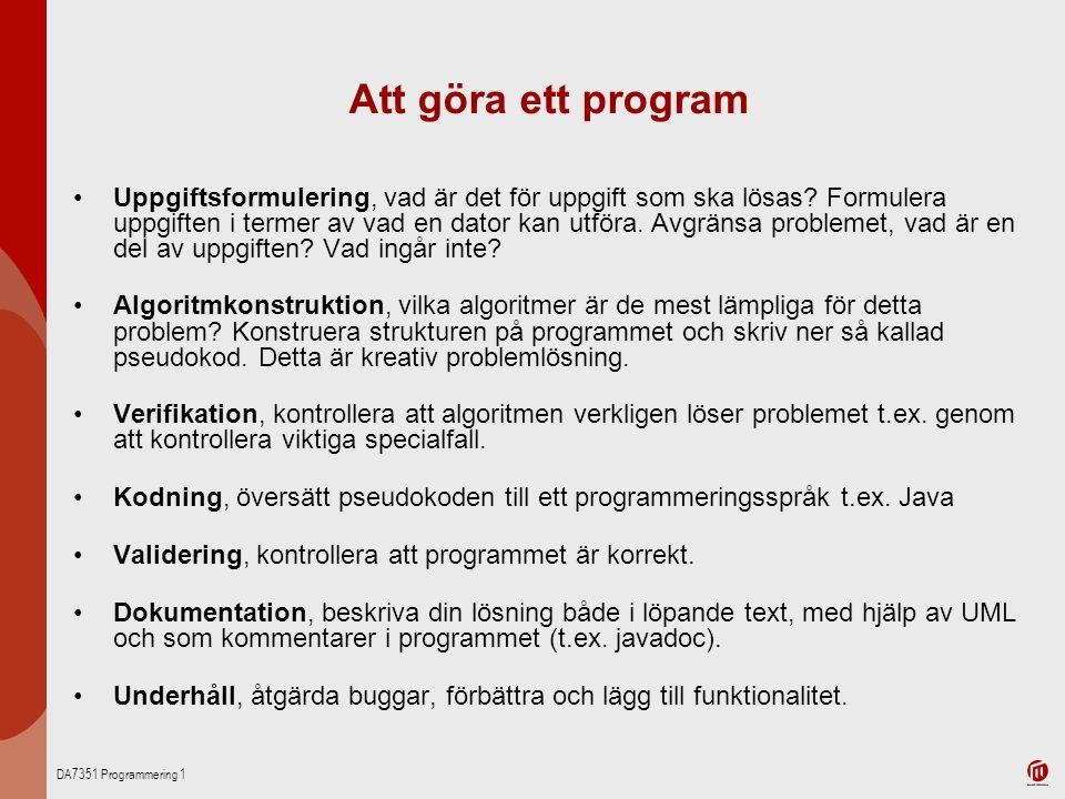 DA7351 Programmering 1 Att göra ett program Uppgiftsformulering, vad är det för uppgift som ska lösas? Formulera uppgiften i termer av vad en dator ka