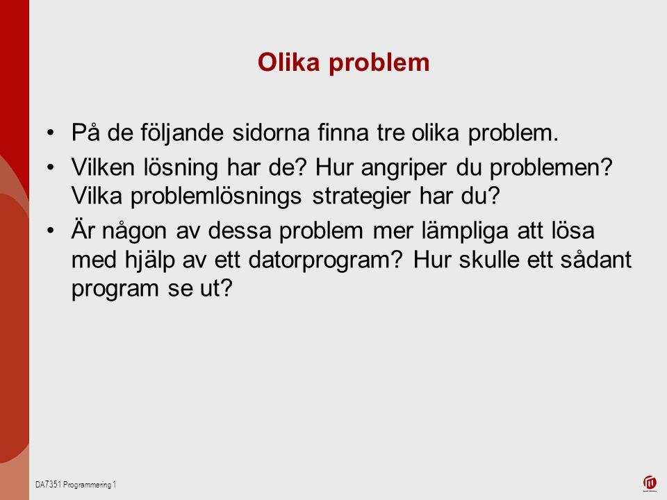 DA7351 Programmering 1 Olika problem På de följande sidorna finna tre olika problem. Vilken lösning har de? Hur angriper du problemen? Vilka problemlö