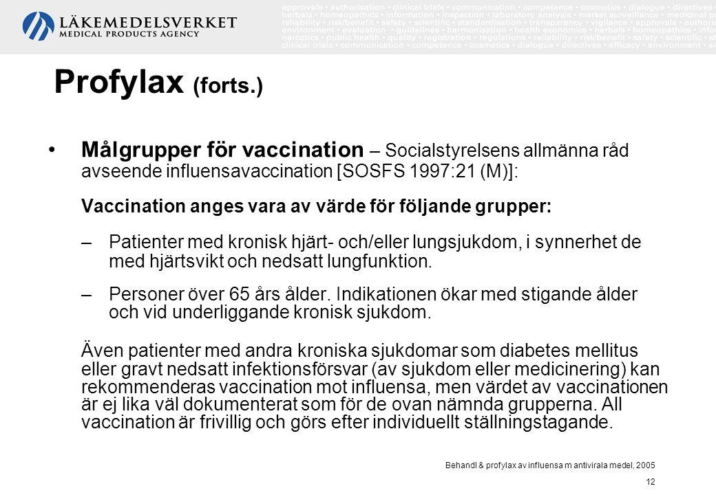Behandl & profylax av influensa m antivirala medel, 2005 12 Profylax (forts.) Målgrupper för vaccination – Socialstyrelsens allmänna råd avseende infl