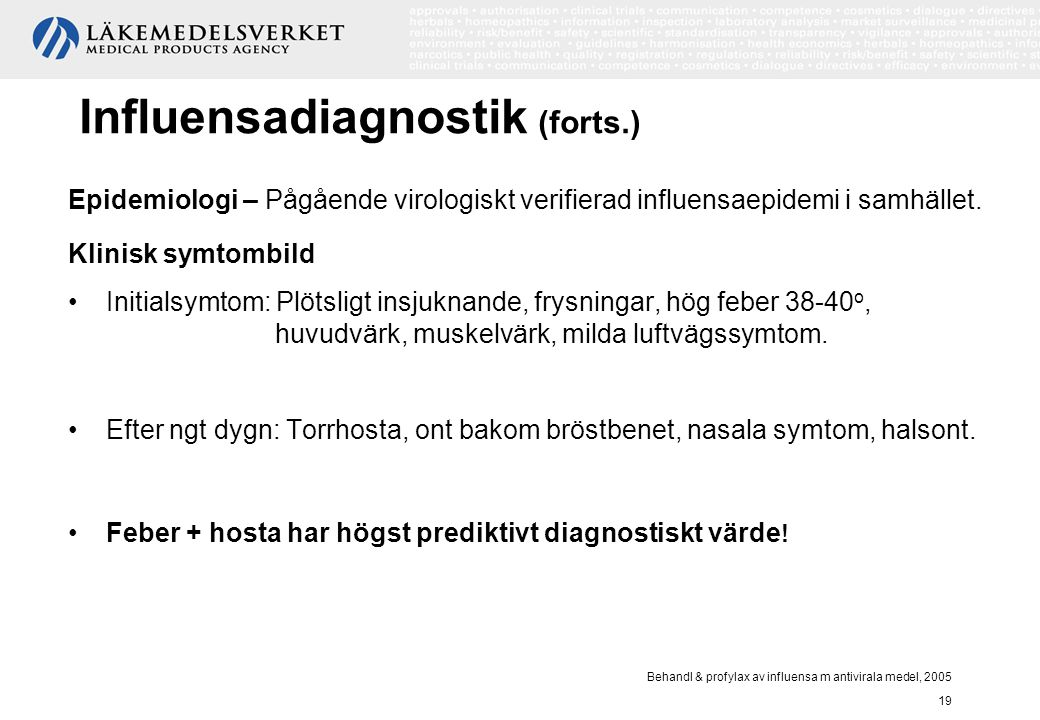Behandl & profylax av influensa m antivirala medel, 2005 19 Influensadiagnostik (forts.) Epidemiologi – Pågående virologiskt verifierad influensaepide
