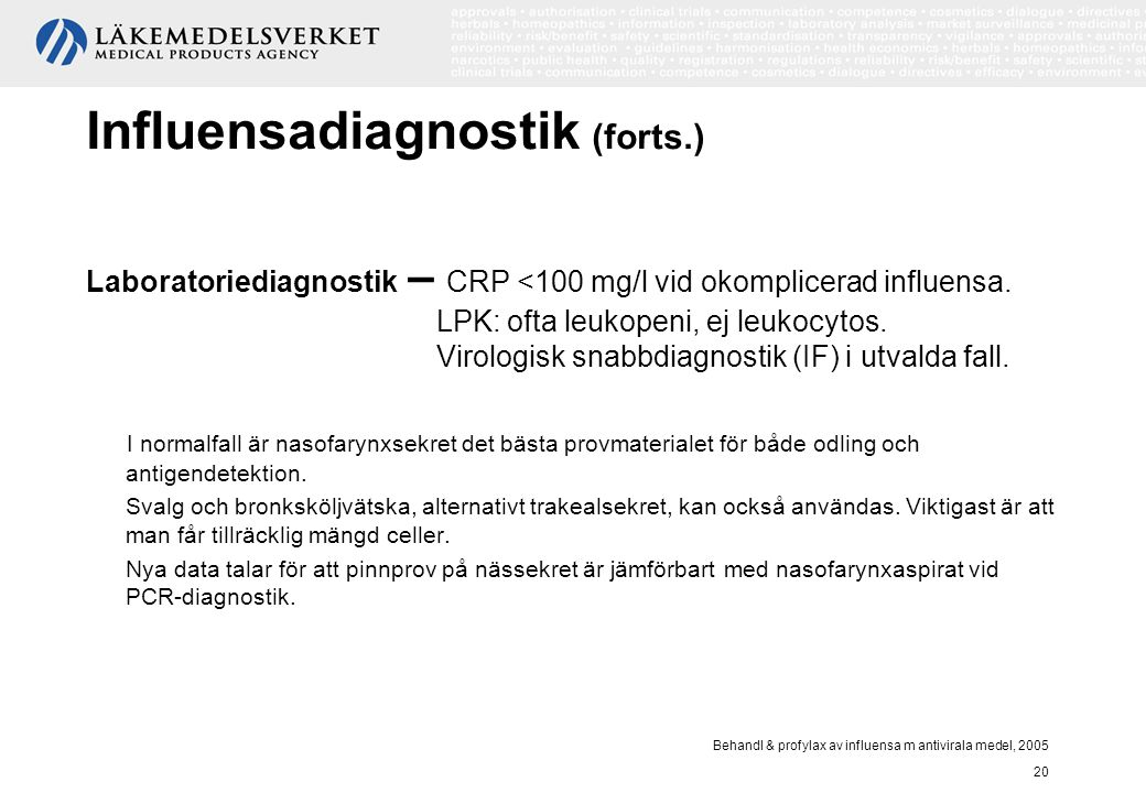 Behandl & profylax av influensa m antivirala medel, 2005 20 Influensadiagnostik (forts.) Laboratoriediagnostik – CRP <100 mg/l vid okomplicerad influe