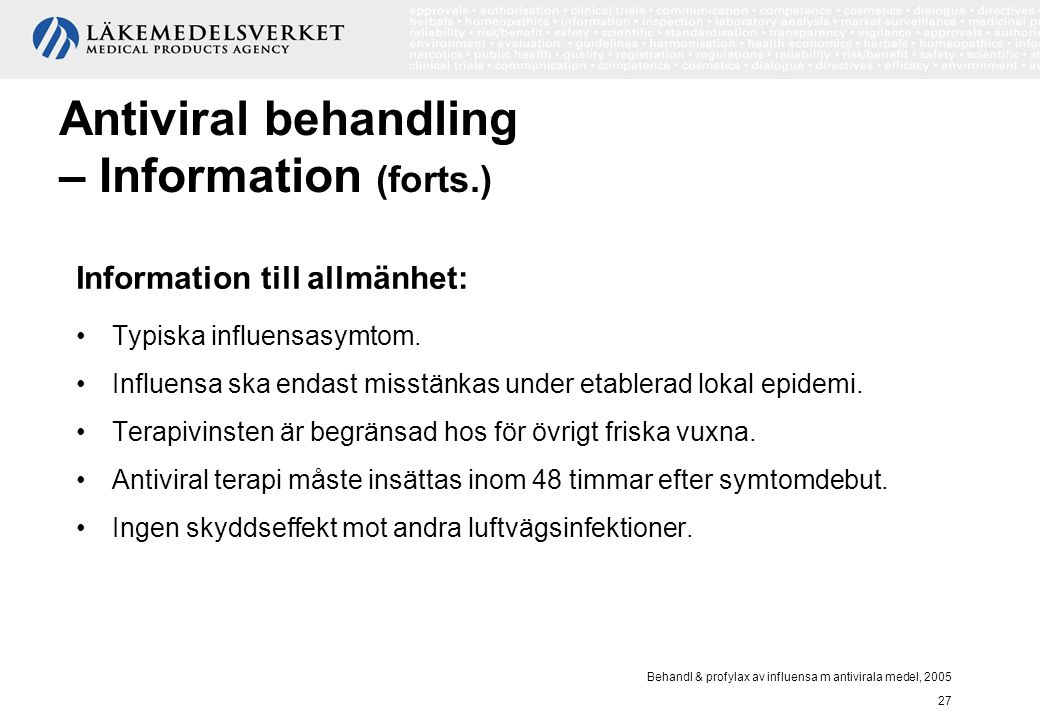 Behandl & profylax av influensa m antivirala medel, 2005 27 Information till allmänhet: Typiska influensasymtom. Influensa ska endast misstänkas under