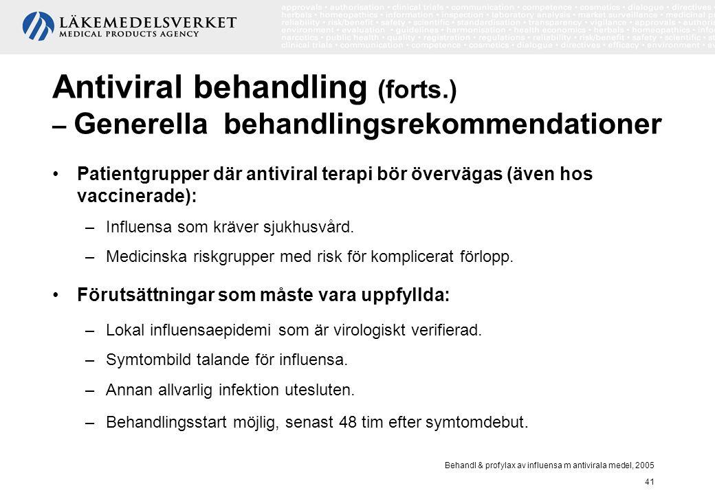 Behandl & profylax av influensa m antivirala medel, 2005 41 Antiviral behandling (forts.) – Generella behandlingsrekommendationer Patientgrupper där a
