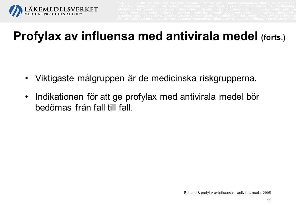 Behandl & profylax av influensa m antivirala medel, 2005 44 Profylax av influensa med antivirala medel (forts.) Viktigaste målgruppen är de medicinska