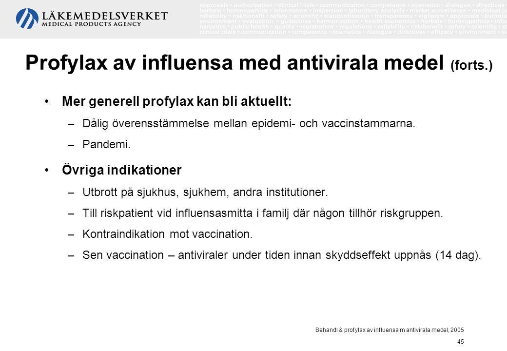 Behandl & profylax av influensa m antivirala medel, 2005 45 Mer generell profylax kan bli aktuellt: –Dålig överensstämmelse mellan epidemi- och vaccin