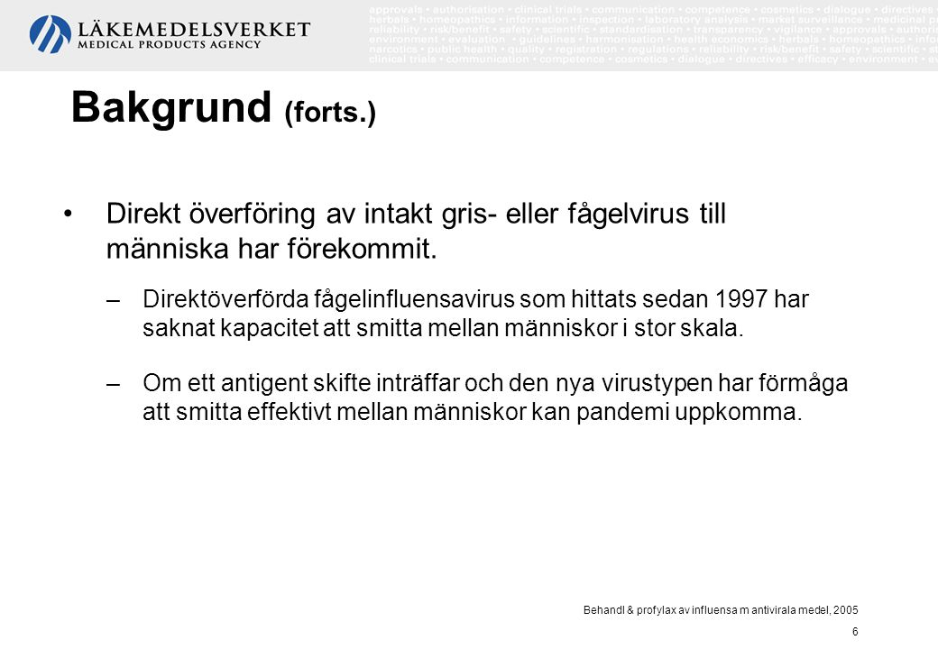 Behandl & profylax av influensa m antivirala medel, 2005 7 Bakgrund (forts.) Pandemi = epidemi med global spridning.