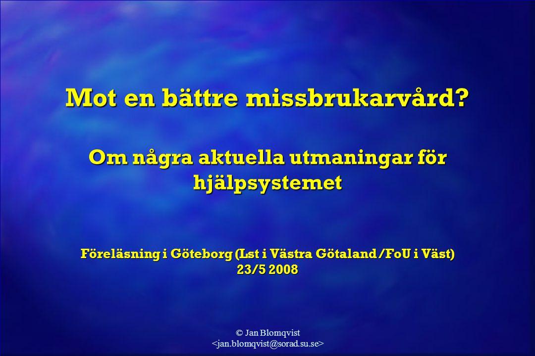© Jan Blomqvist - Evidensbaserad praktik och nationella riktlinjer - Satsningar på personer med tungt missbruk - Satsningar på personer med tungt missbruk - Initiativ för att utveckla dokumentation och uppföljning - Initiativ för att utveckla dokumentation och uppföljning En utgångspunkt: Nytt fokus på vårdfrågor efter millenieskriftet: