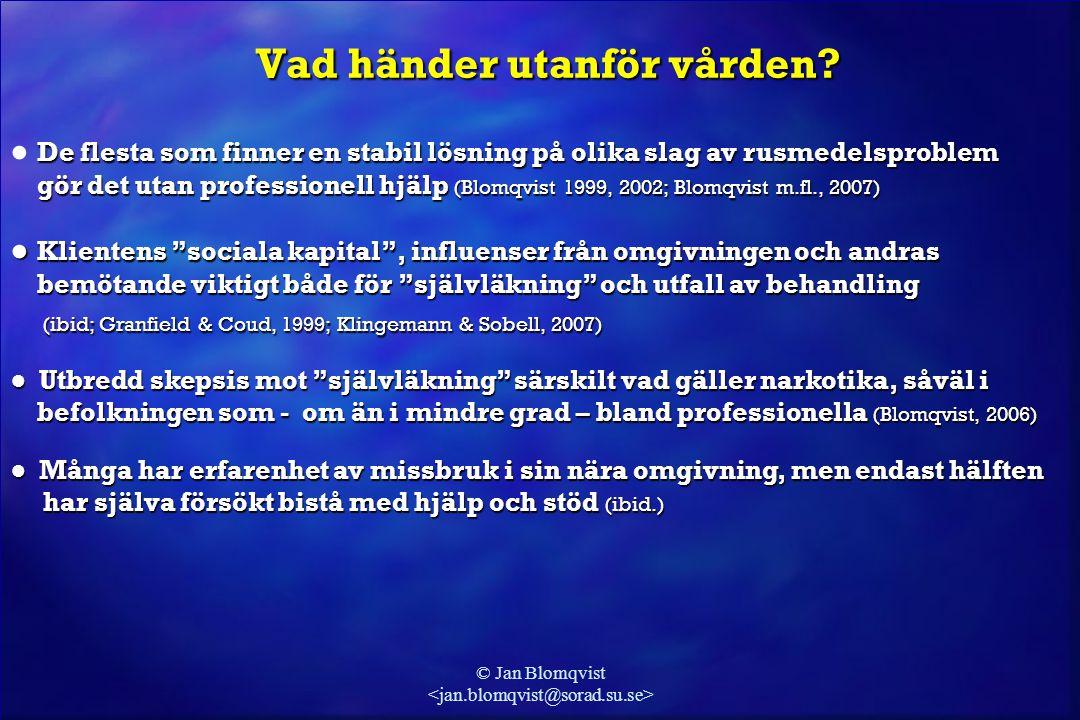 © Jan Blomqvist Vad händer utanför vården? De flesta som finner en stabil lösning på olika slag av rusmedelsproblem ● De flesta som finner en stabil l