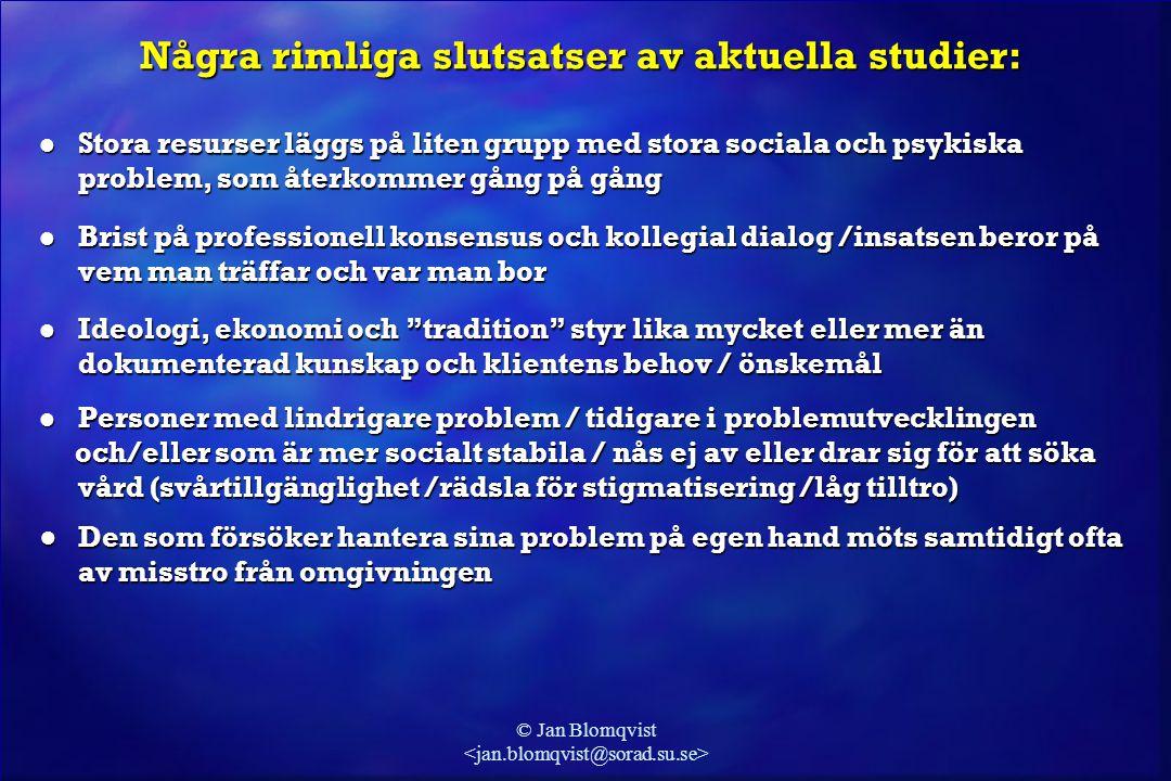 © Jan Blomqvist Några rimliga slutsatser av aktuella studier: l Stora resurser läggs på liten grupp med stora sociala och psykiska problem, som återko