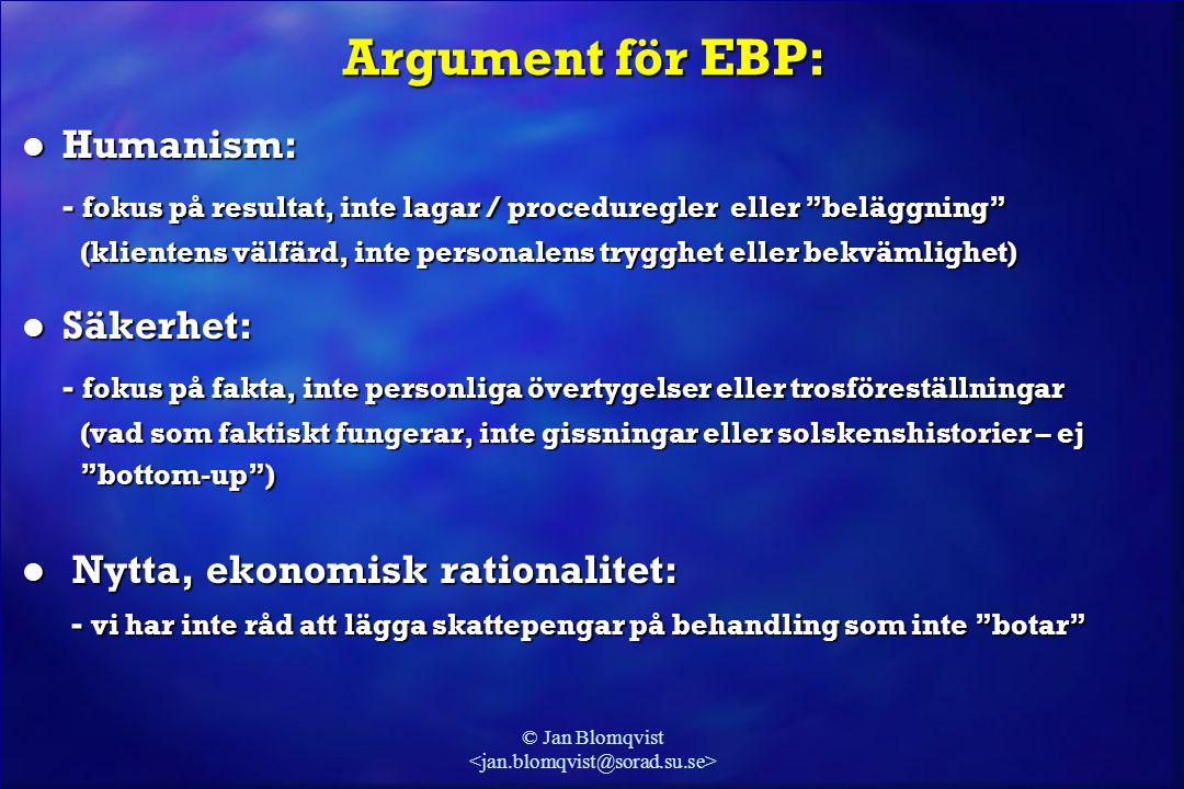 """© Jan Blomqvist Argument för EBP: l Humanism: - fokus på resultat, inte lagar / proceduregler eller """"beläggning"""" (klientens välfärd, inte personalens"""