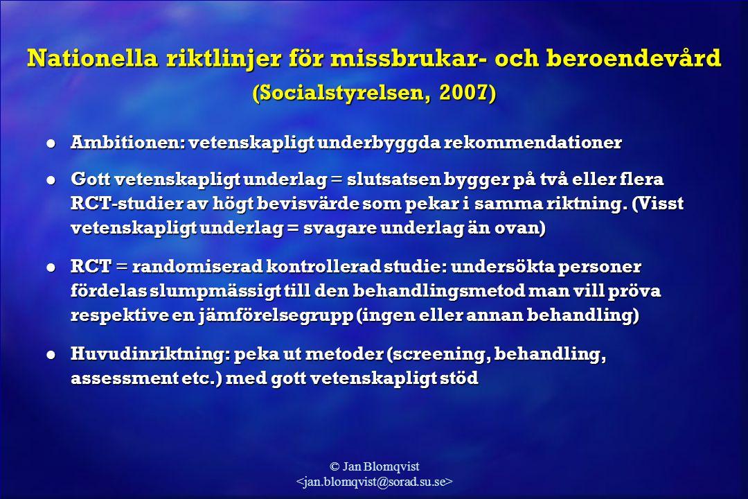 © Jan Blomqvist Nationella riktlinjer för missbrukar- och beroendevård (Socialstyrelsen, 2007) l Ambitionen: vetenskapligt underbyggda rekommendatione