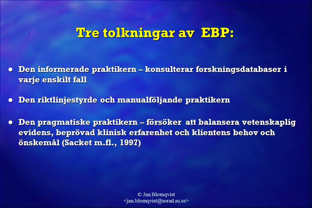 © Jan Blomqvist Tre tolkningar av EBP: l Den informerade praktikern – konsulterar forskningsdatabaser i varje enskilt fall l Den riktlinjestyrde och m