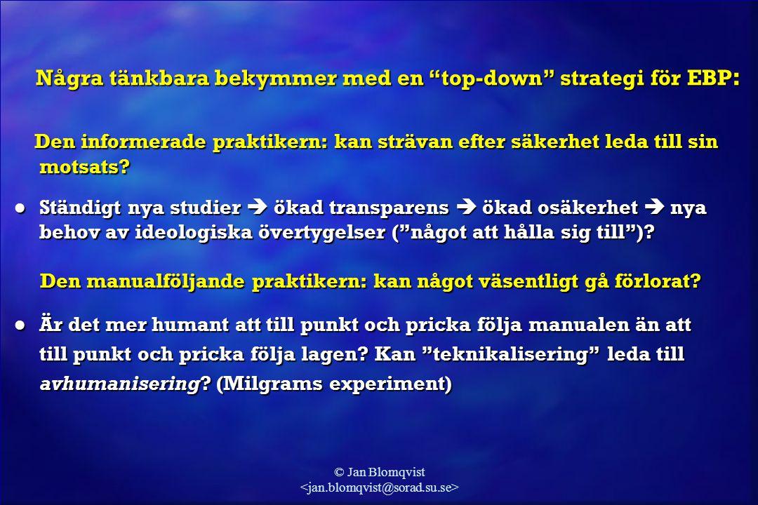 © Jan Blomqvist Den informerade praktikern: kan strävan efter säkerhet leda till sin motsats? Den informerade praktikern: kan strävan efter säkerhet l