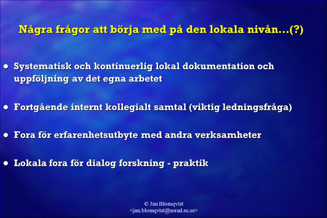 © Jan Blomqvist Några frågor att börja med på den lokala nivån…(?) l Systematisk och kontinuerlig lokal dokumentation och uppföljning av det egna arbe