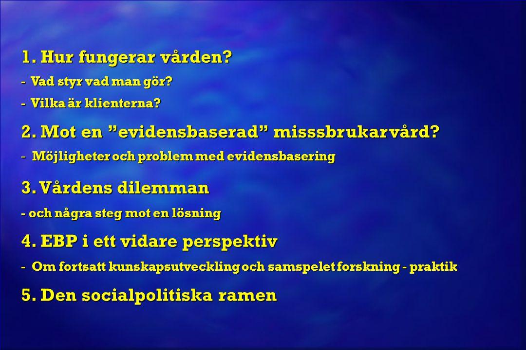 © Jan Blomqvist Nationella riktlinjer för missbrukar- och beroendevård (Socialstyrelsen, 2007) l Ambitionen: vetenskapligt underbyggda rekommendationer l Gott vetenskapligt underlag = slutsatsen bygger på två eller flera RCT-studier av högt bevisvärde som pekar i samma riktning.