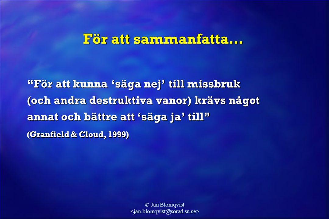 """© Jan Blomqvist För att sammanfatta… """"För att kunna 'säga nej' till missbruk (och andra destruktiva vanor) krävs något annat och bättre att 'säga ja'"""