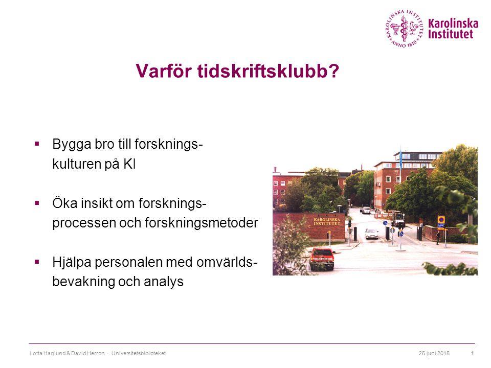25 juni 2015Lotta Haglund & David Herron - Universitetsbiblioteket1 Varför tidskriftsklubb?  Bygga bro till forsknings- kulturen på KI  Öka insikt o