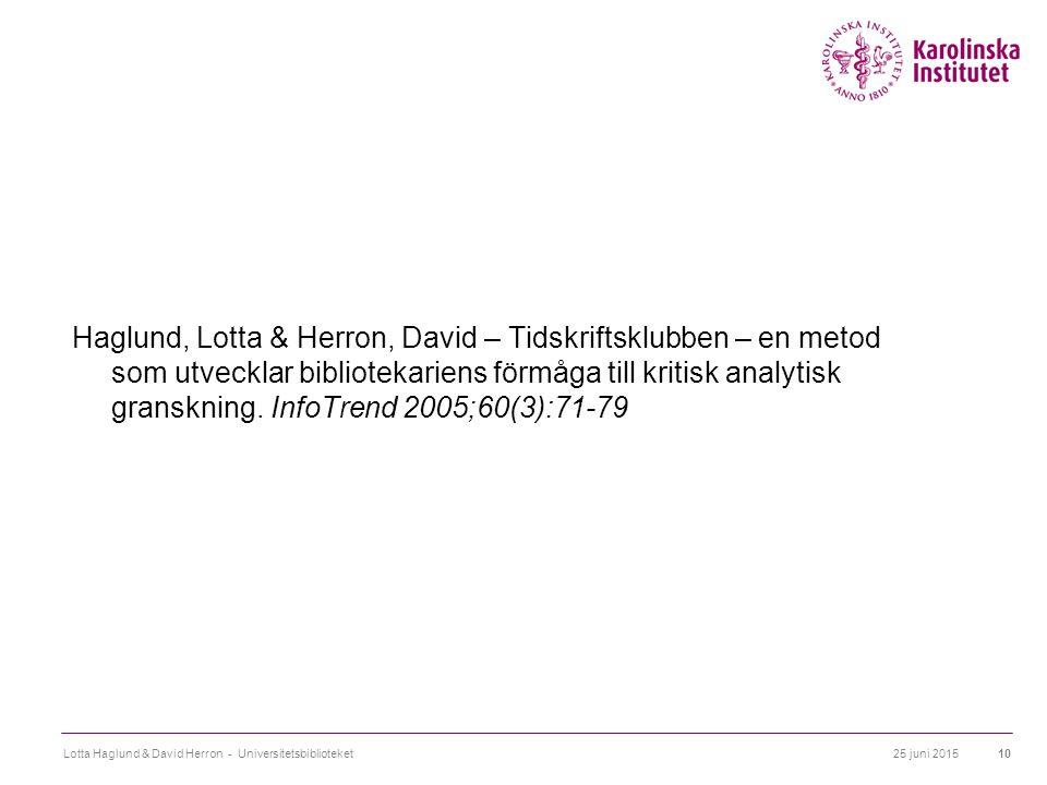 25 juni 2015Lotta Haglund & David Herron - Universitetsbiblioteket10 Haglund, Lotta & Herron, David – Tidskriftsklubben – en metod som utvecklar bibliotekariens förmåga till kritisk analytisk granskning.