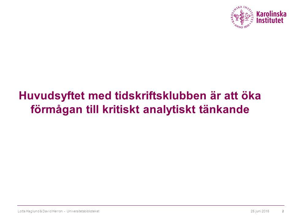 25 juni 2015Lotta Haglund & David Herron - Universitetsbiblioteket2 Huvudsyftet med tidskriftsklubben är att öka förmågan till kritiskt analytiskt tän