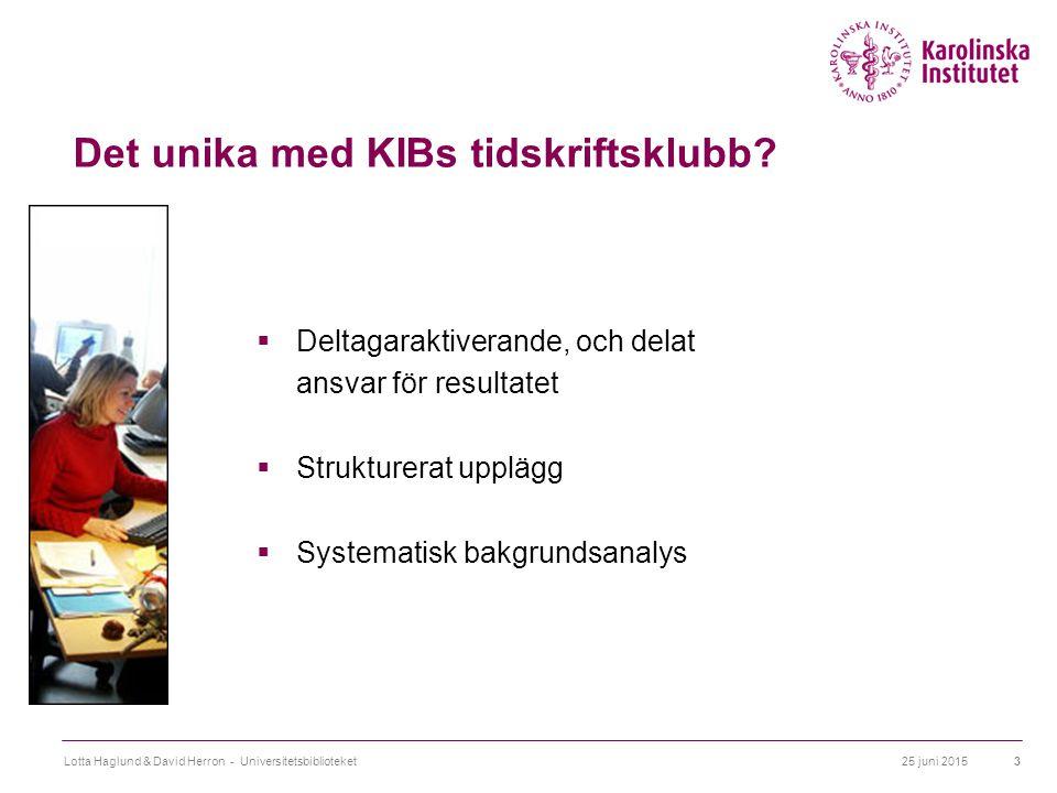 25 juni 2015Lotta Haglund & David Herron - Universitetsbiblioteket3 Det unika med KIBs tidskriftsklubb?  Deltagaraktiverande, och delat ansvar för re