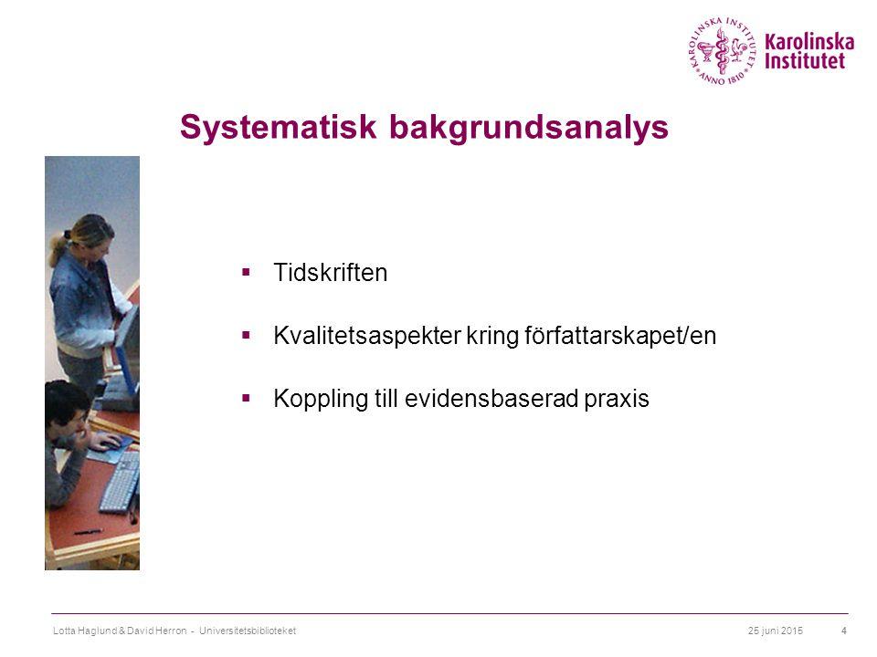 25 juni 2015Lotta Haglund & David Herron - Universitetsbiblioteket4 Systematisk bakgrundsanalys  Tidskriften  Kvalitetsaspekter kring författarskapet/en  Koppling till evidensbaserad praxis