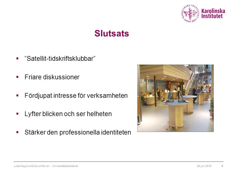 "25 juni 2015Lotta Haglund & David Herron - Universitetsbiblioteket8 Slutsats  ""Satellit-tidskriftsklubbar""  Friare diskussioner  Fördjupat intresse"